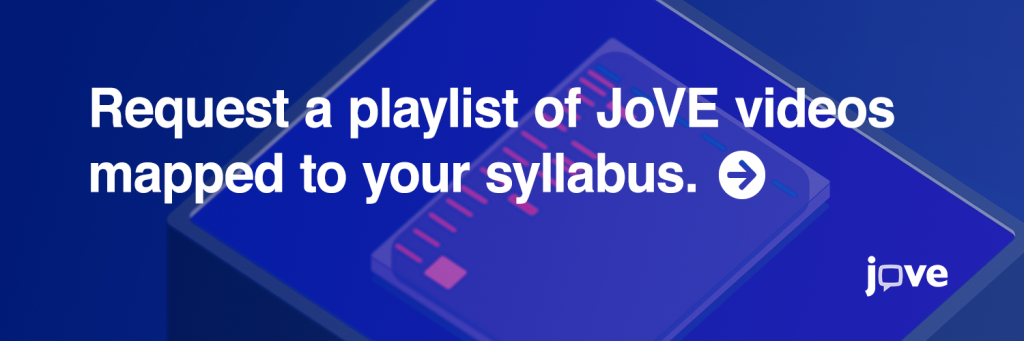 Request a playlist of JoVE videos mapped to your syllabus.